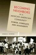 Becoming Neighbors in a Mexican American Community Power, Conflict, and Solidarity  2004 edition cover