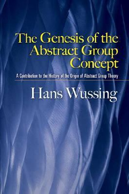 Genesis of the Abstract Group Concept A Contribution to the History of the Origin of Abstract Group Theory  2007 9780486458687 Front Cover