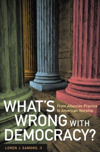 What's Wrong with Democracy? From Athenian Practice to American Worship  2007 edition cover