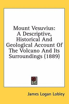 Mount Vesuvius : A Descriptive, Historical and Geological Account of the Volcano and Its Surroundings (1889) N/A edition cover