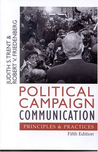 Political Campaign Communication Principles and Practices 5th 2004 (Revised) 9780742529687 Front Cover
