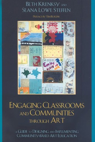Engaging Classrooms and Communities Through Art A Guide to Designing and Implementing Community-Based Art Education  2008 edition cover