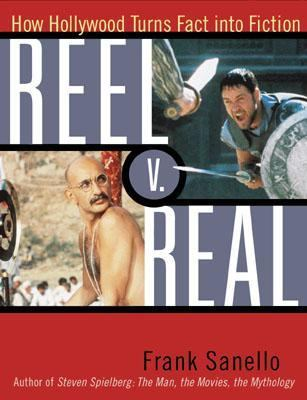 Reel vs. Real How Hollywood Turns Fact into Fiction  2001 9780878332687 Front Cover