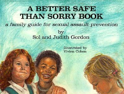Better Safe Than Sorry Book A Family Guide for Sexual Assault Prevention N/A 9780879757687 Front Cover