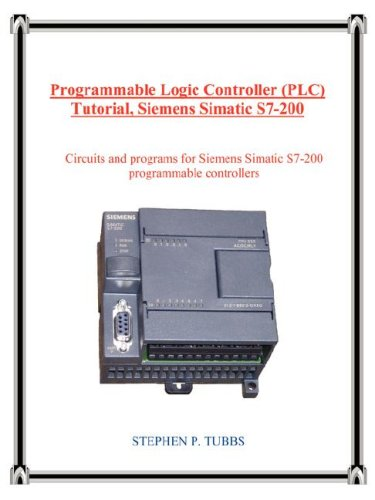Programmable Logic Controller (PLC) Tutorial, Siemens Simatic S7-200 Circuits and Programs for Siemens Simatic S7-200 Programmable Controllers  2007 9780965944687 Front Cover