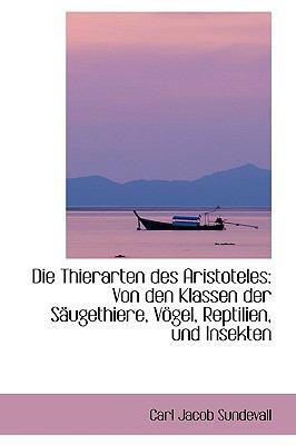 Die Thierarten Des Aristoteles: Von Den Klassen Der Saugethiere, Vogel, Reptilien, Und Insekten  2009 edition cover