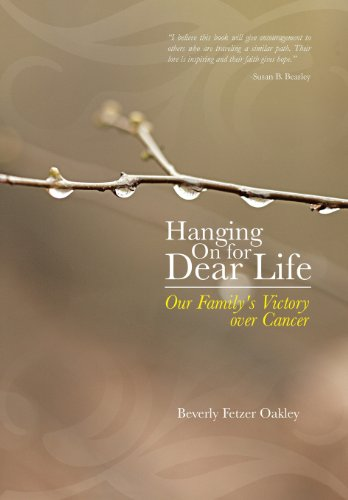 Hanging on for Dear Life Our Family's Victory over Cancer  2013 9781490809687 Front Cover