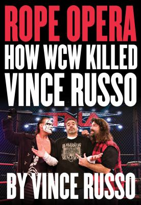 Rope Opera How WCW Killed Vince Russo  2010 9781550228687 Front Cover