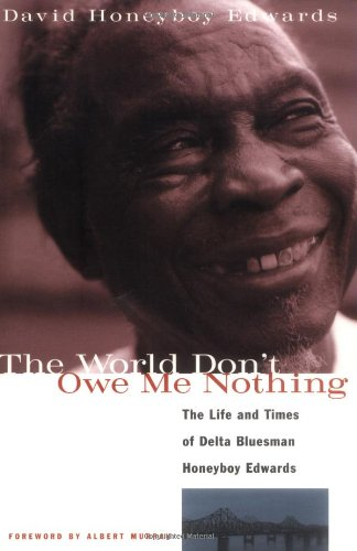 World Don't Owe Me Nothing The Life and Times of Delta Bluesman Honeyboy Edwards N/A edition cover