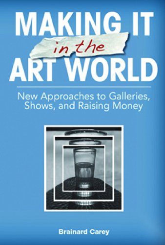 Making It in the Art World New Approaches to Galleries, Shows, and Raising Money N/A edition cover
