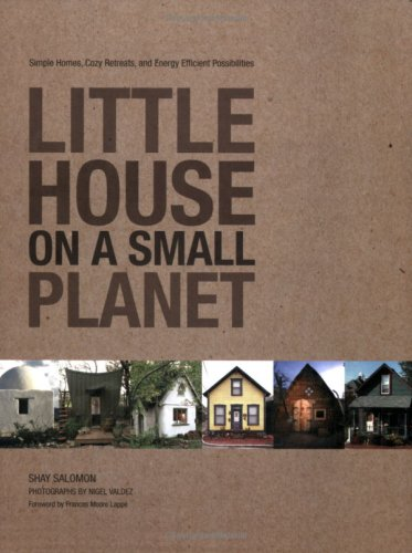 Little House on a Small Planet Simple Homes, Cozy Retreats, and Energy Efficient Possibilities  2006 9781592288687 Front Cover