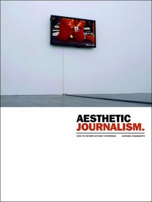 Aesthetic Journalism How to Inform Without Informing  2009 9781841502687 Front Cover