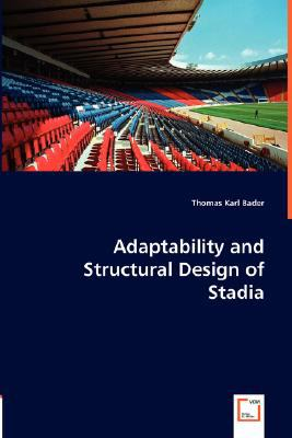 Adaptability and Structural Design of Stadia:   2008 9783836478687 Front Cover