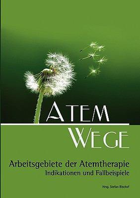 Atem Wege Arbeitsgebiete der Atemtherapie N/A 9783837004687 Front Cover