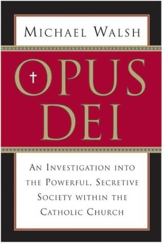 Opus Dei An Investigation into the Powerful, Secretive Society Within the Catholic Church N/A edition cover