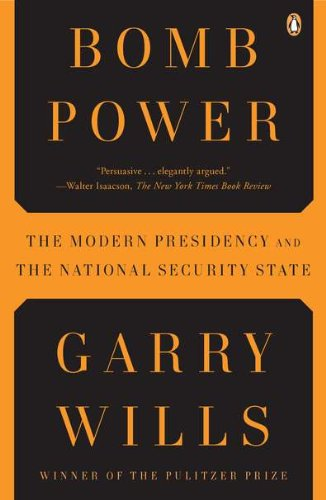 Bomb Power The Modern Presidency and the National Security State  2011 edition cover
