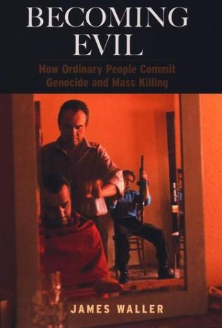 Becoming Evil How Ordinary People Commit Genocide and Mass Killing  2002 edition cover