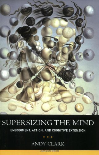 Supersizing the Mind Embodiment, Action, and Cognitive Extension N/A edition cover
