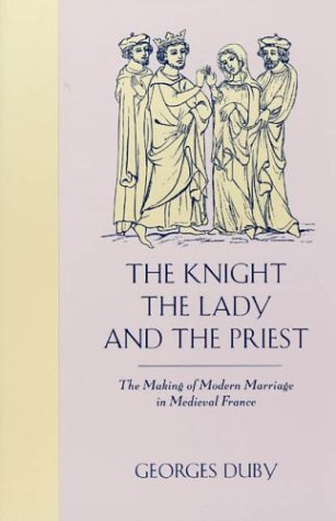 Knight, the Lady and the Priest The Making of Modern Marriage in Medieval France N/A 9780226167688 Front Cover