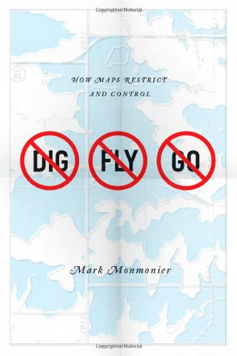 No Dig, No Fly, No Go How Maps Restrict and Control  2010 edition cover