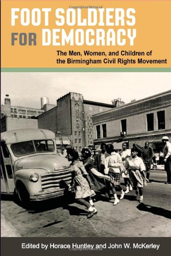 Foot Soldiers for Democracy The Men, Women, and Children of the Birmingham Civil Rights Movement  2009 edition cover