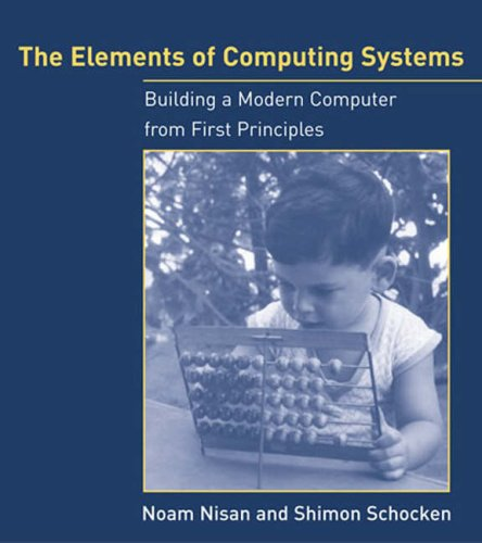 Elements of Computing Systems Building a Modern Computer from First Principles  2008 edition cover
