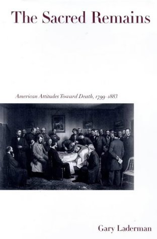 Sacred Remains American Attitudes Toward Death, 1799-1883  1999 edition cover