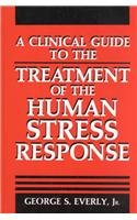 Clinical Guide to the Treatment of the Human Stress Response   1989 9780306430688 Front Cover