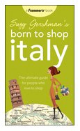 Suzy Gershman's Born to Shop Italy The Ultimate Guide for Travelers Who Love to Shop 13th 2010 9780470537688 Front Cover