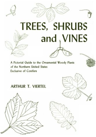 Trees, Shrubs, and Vines A Pictorial Guide to the Ornamental Woody Plants of the Northern United States, Exclusive of Conifers N/A 9780815600688 Front Cover