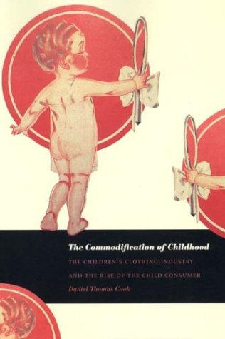 Commodification of Childhood The Children's Clothing Industry and the Rise of the Child Consumer  2004 edition cover