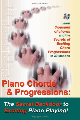 Piano Chords The Secret Backdoor to Creative Piano Playing for Adults: Secrets of Exciting Chords and Sizzling Chord Progressions!  2005 9780912732688 Front Cover