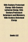 16th-Century Protestant Clergy 16th-Century Lutheran Clergy, 16th-Century Protestant Reformers and Ministers, 16th-Century Reformed Clergy N/A edition cover