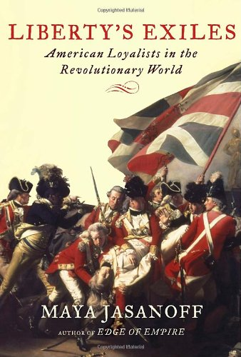Liberty's Exiles American Loyalists in the Revolutionary World  2011 9781400041688 Front Cover
