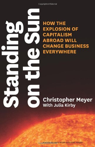 Standing on the Sun How the Explosion of Capitalism Abroad Will Change Business Everywhere  2012 edition cover