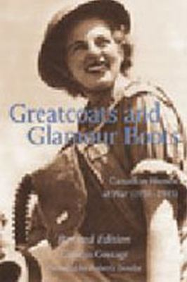 Greatcoats and Glamour Boots Canadian Women at War, 1939-1945, Revised Edition 2nd 2001 (Revised) 9781550023688 Front Cover