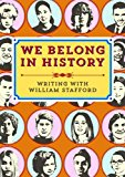 We Belong in History Writing with William Stafford N/A 9781932010688 Front Cover