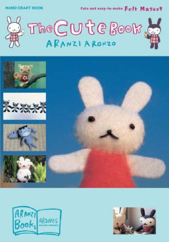 Cute Book Cute and Easy-To-Make Felt Mascot  2007 9781932234688 Front Cover