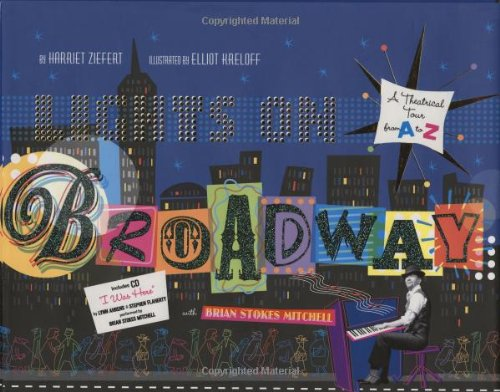 Lights on Broadway A Theatrical Tour from A to Z  2009 9781934706688 Front Cover