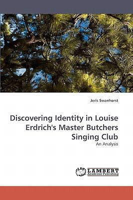 Discovering Identity in Louise Erdrich's Master Butchers Singing Club N/A 9783838336688 Front Cover