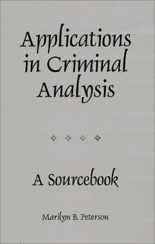 Applications in Criminal Analysis A Sourcebook N/A 9780275964689 Front Cover