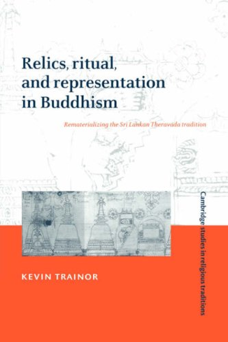 Relics, Ritual, and Representation in Buddhism Rematerializing the Sri Lankan Theravada Tradition  2007 9780521036689 Front Cover