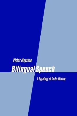 Bilingual Speech A Typology of Code-Mixing  2000 9780521771689 Front Cover