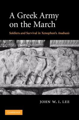 Greek Army on the March Soldiers and Survival in Xenophon's Anabasis  2007 9780521870689 Front Cover