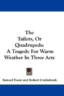 Tailors, or Quadrupeds A Tragedy for Warm Weather in Three Acts N/A 9780548316689 Front Cover