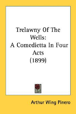Trelawny of the Wells A Comedietta in Four Acts (1899) N/A 9780548668689 Front Cover
