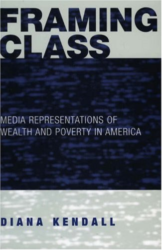 Framing Class Media Representations of Wealth and Poverty in America  2005 edition cover
