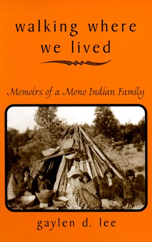 Walking Where We Lived Memoirs of a Mono Indian Family N/A edition cover