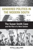 Gendered Politics in the Modern South The Susan Smith Case and the Rise of a New Sexism  2012 edition cover