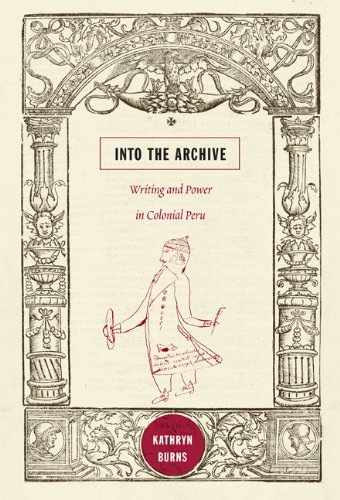 Into the Archive Writing and Power in Colonial Peru  2010 edition cover